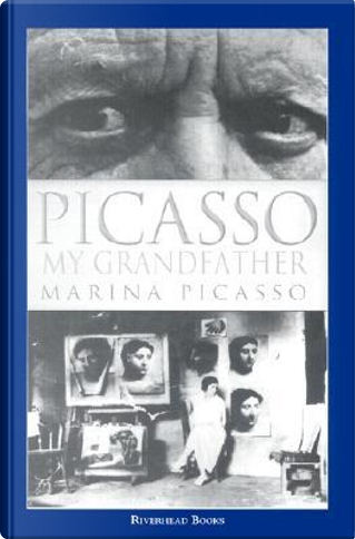 Picasso, My Grandfather by Marina Picasso