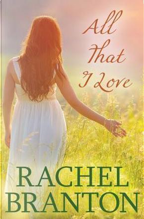 All That I Love by Rachel Branton
