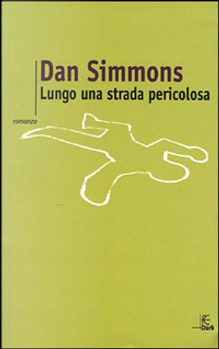 Lungo una strada pericolosa by Dan Simmons