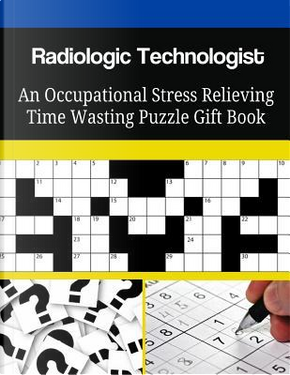Radiologic Technologist An Occupational Stress Relieving Time Wasting Puzzle Gift Book by Mega Media Depot