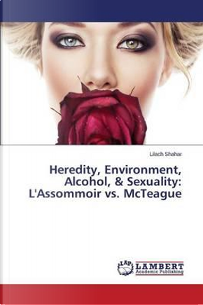 Heredity, Environment, Alcohol, & Sexuality by Lilach Shahar