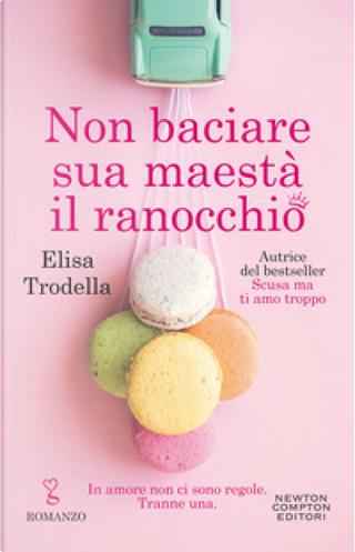Non baciare sua maestà il ranocchio by Elisa Trodella