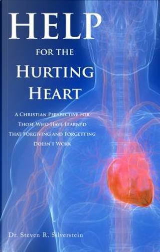 Help for the Hurting Heart by Steven R., Dr. Silverstein