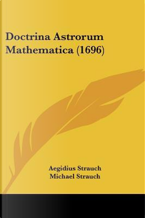 Doctrina Astrorum Mathematica (1696) by Aegidius Strauch