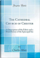The Cathedral Church of Chester by Charles Hiatt