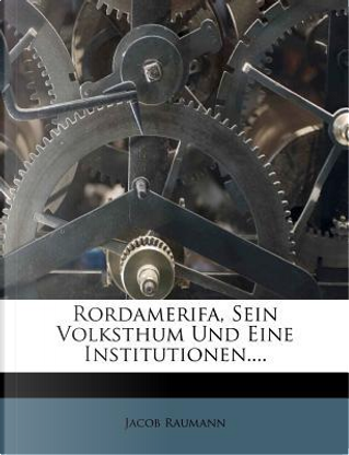 Rordamerifa, Sein Volksthum und eine Institutionen.... by Jacob Raumann