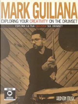 Esplora la tua creatività sul drumset. Con accesso ai video online by Mark Guiliana