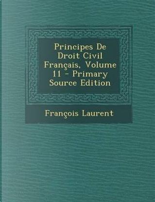 Principes de Droit Civil Francais, Volume 11 by Francois Laurent