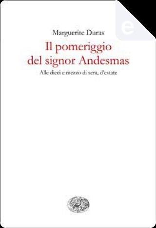 Il pomeriggio del signor Andesmas. Alle dieci e mezzo di sera, d'estate by Marguerite Duras