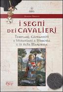 I segni dei cavalieri. Templari, giovanniti e stefaniani a Bibbona e in Alta Maremma by Alessio Varisco