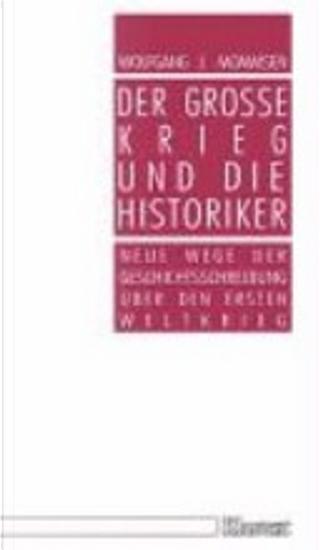 Der grosse Krieg und die Historiker by Wolfgang J. Mommsen