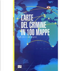 L'arte del crimine in 100 mappe by Fabrice Colin