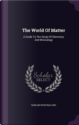 The World of Matter by Harlan Hoge Ballard