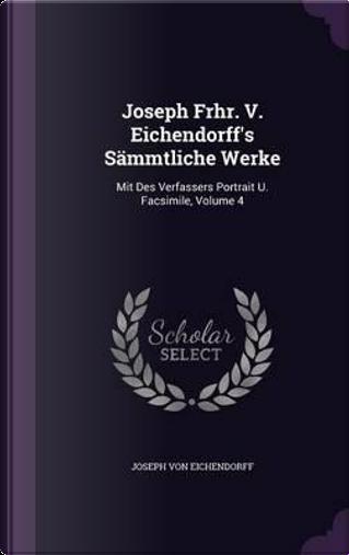 Joseph Frhr. V. Eichendorff's Sammtliche Werke by Joseph von Eichendorff