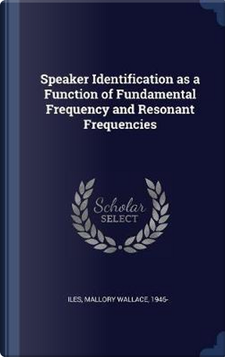 Speaker Identification as a Function of Fundamental Frequency and Resonant Frequencies by Mallory Wallace Iles