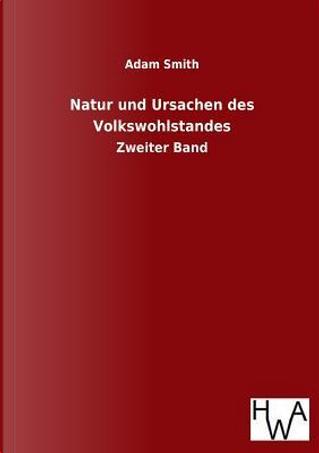 Natur und Ursachen des Volkswohlstandes by Adam Smith