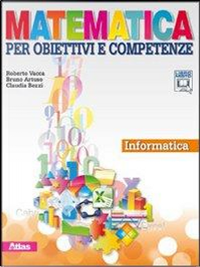 Matematica per obiettivi e competenze. Informatica. Con espansione online. Per la Scuola media. Con CD-ROM by Roberto Vacca