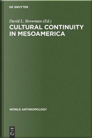 Cultural Continuity in Mesoamerica by David L. Browman