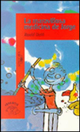 La maravillosa medicina de Jorge by Roald Dahl, Quentin Blake