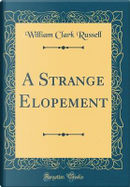 A Strange Elopement (Classic Reprint) by William Clark Russell