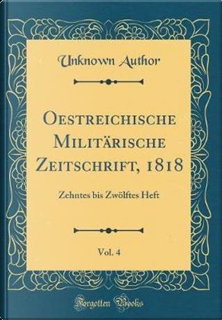 Oestreichische Militärische Zeitschrift, 1818, Vol. 4 by Author Unknown