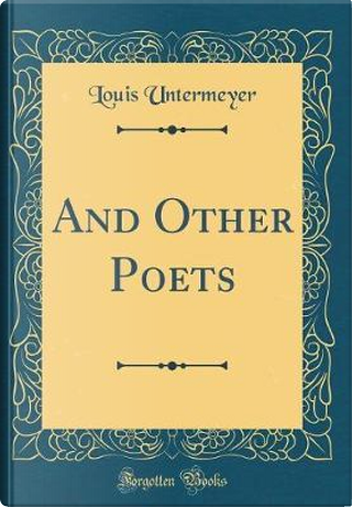 And Other Poets (Classic Reprint) by Louis Untermeyer