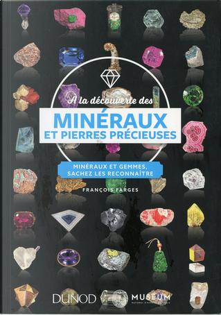 À la découverte des minéraux et pierres précieuses by François Farges