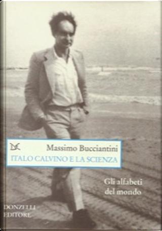 Italo Calvino e la scienza by Massimo Bucciantini