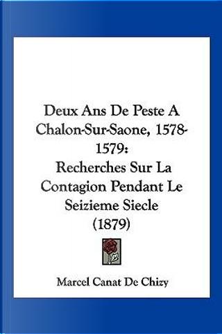 Deux ANS de Peste a Chalon-Sur-Saone, 1578-1579 by Marcel Canat De Chizy