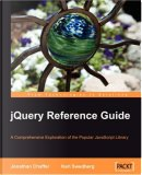 jQuery Reference Guide by Jonathan Chaffer, Karl Swedberg