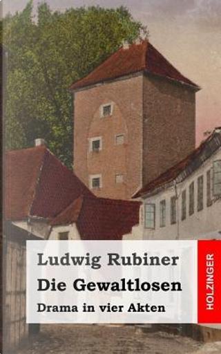 Die Gewaltlosen by Ludwig Rubiner