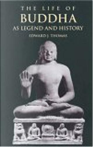 The Life of Buddha by Edward J. Thomas