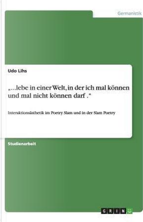 """""""...lebe in einer Welt, in der ich mal können und mal nicht können darf ."""" by Udo Lihs"""