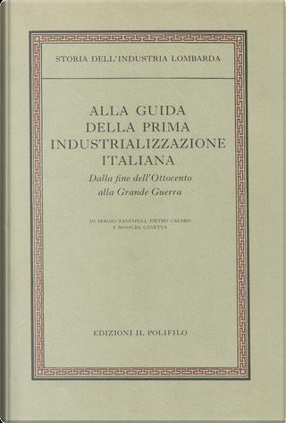 Storia dell'industria lombarda by Pietro Cafaro, Sergio Zaninelli, Rosalba Canetta