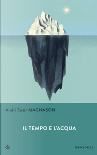 Il tempo e l'acqua by Andri Snær Magnason