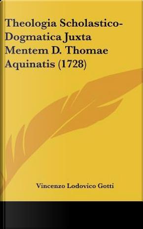 Theologia Scholastico-Dogmatica Juxta Mentem D. Thomae Aquinatis (1728) by Vincenzo Lodovico Gotti