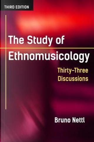The Study of Ethnomusicology by Bruno Nettl
