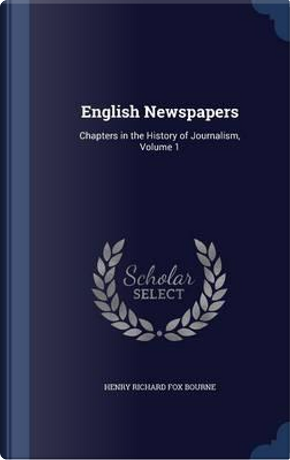 English Newspapers by Henry Richard Fox Bourne