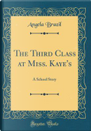 The Third Class at Miss. Kaye's by Angela Brazil