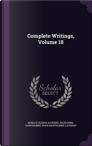 Complete Writings; Volume 18 by Horace Elisha Scudder