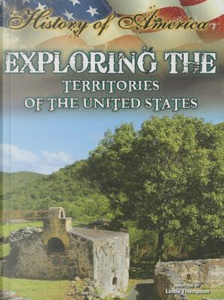 Exploring the Territories of the United States by Linda Thompson