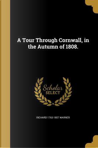 TOUR THROUGH CORNWALL IN THE A by Richard 1763-1857 Warner