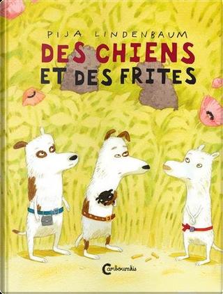 Des chiens et des frites by Pija Lindenbaum