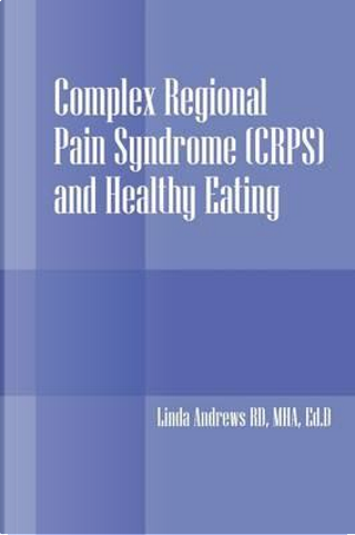 Complex Regional Pain Syndrome (Crps) and Healthy Eating by Linda Andrew Rd Mha Edd