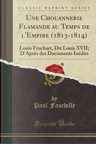 Une Chouannerie Flamande au Temps de l'Empire (1813-1814) by Paul Fauchille