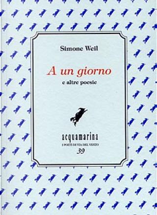 A un giorno e altre poesie by Simone Weil