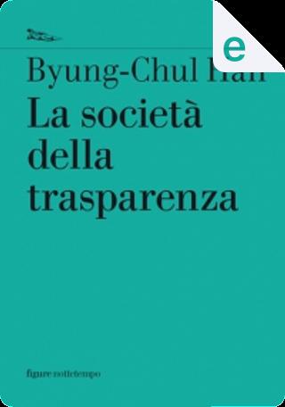 La società della trasparenza by Byung-Chul Han