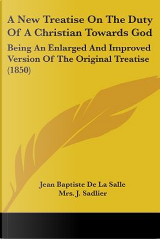 A New Treatise On The Duty Of A Christian Towards God by Jean Baptiste de La Salle