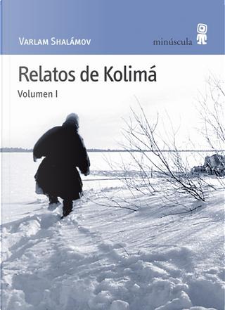 Relatos de Kolimá (Volumen 1) by Varlam Shalamov