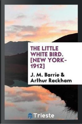 The Little White Bird. [New York-1912] by J. M. Barrie